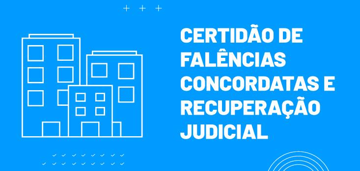 Certidão de Falência, Concordata e Recuperação Judicial