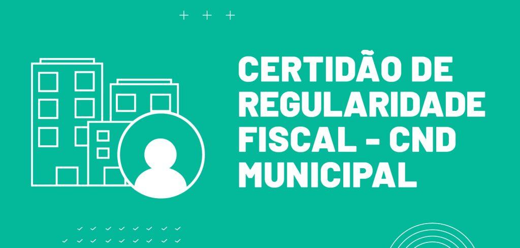 Certidão de Regularidade Fiscal - CND Municipal