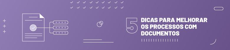 5 dicas para melhorar os processos com documentos