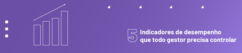 5 indicadores de desempenho que todo gestor precisa controlar