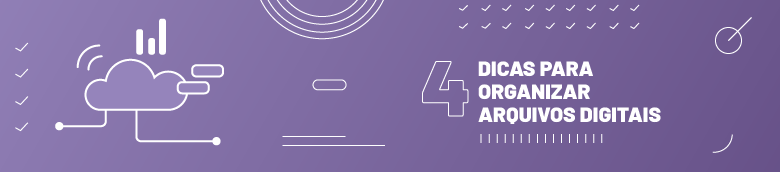 4 dicas para organizar arquivos digitais